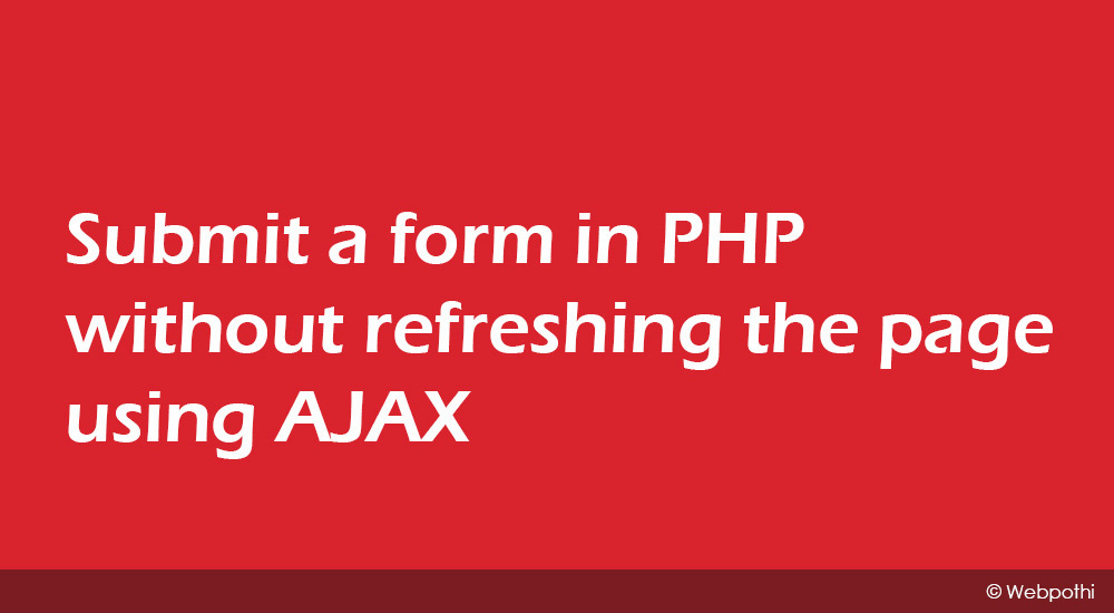Submit a form in PHP without refreshing the page using AJAX